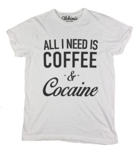 All i need is coffee and cocaine