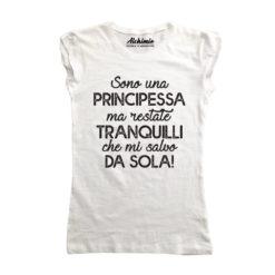 sono una principessa ma restate tranquilli mi salvo da sola t-shirt maglia donna