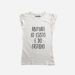 abituati io esisto e do fastidio maglia t-shirt donna