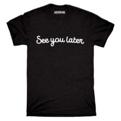 t-shirt maglia see you later Dogui albereto is nothing