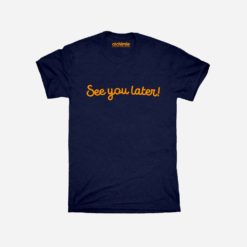 t-shirt maglia see you later Dogui see you later albereto is nothing