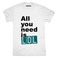LOL all you need is lol maglia uomo